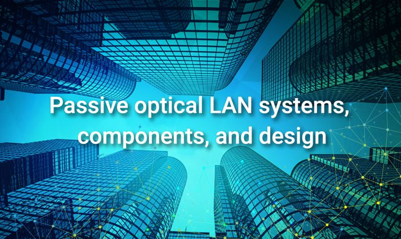 Passive optical LAN systems, components, and design